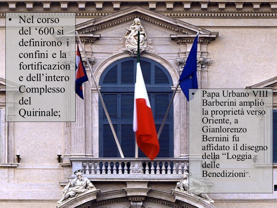 Nel corso del 600 si definirono i confini e la fortificazion e dellintero Complesso del Quirinale; Papa Urbano VIII Barberini ampliò la proprietà vers