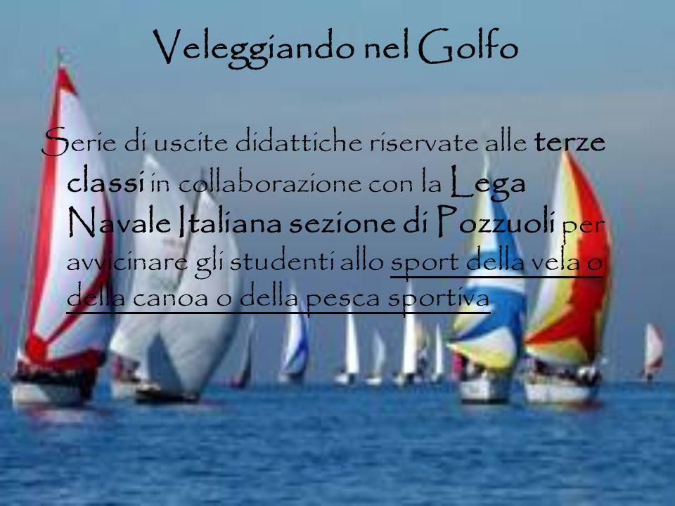 Veleggiando nel Golfo Serie di uscite didattiche riservate alle terze classi in collaborazione con la Lega Navale Italiana sezione di Pozzuoli per avv