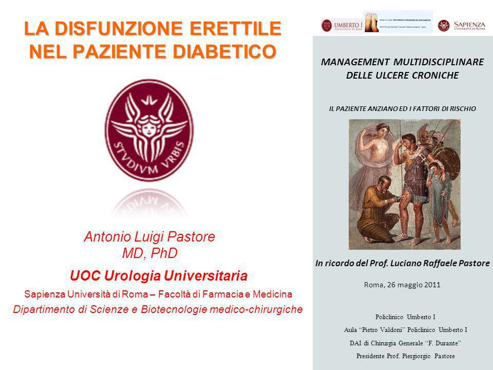 LA DISFUNZIONE ERETTILE NEL PAZIENTE DIABETICO UOC Urologia Universitaria Sapienza Università di Roma – Facoltà di Farmacia e Medicina Dipartimento di