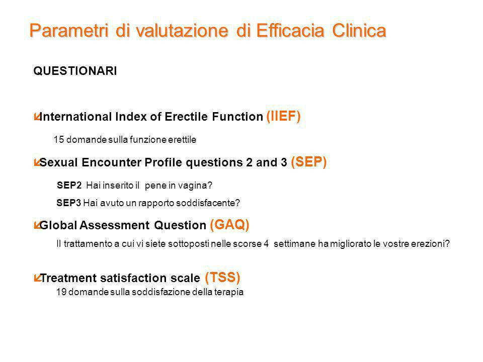 QUESTIONARI International Index of Erectile Function (IIEF) 15 domande sulla funzione erettile Sexual Encounter Profile questions 2 and 3 (SEP) SEP2 H