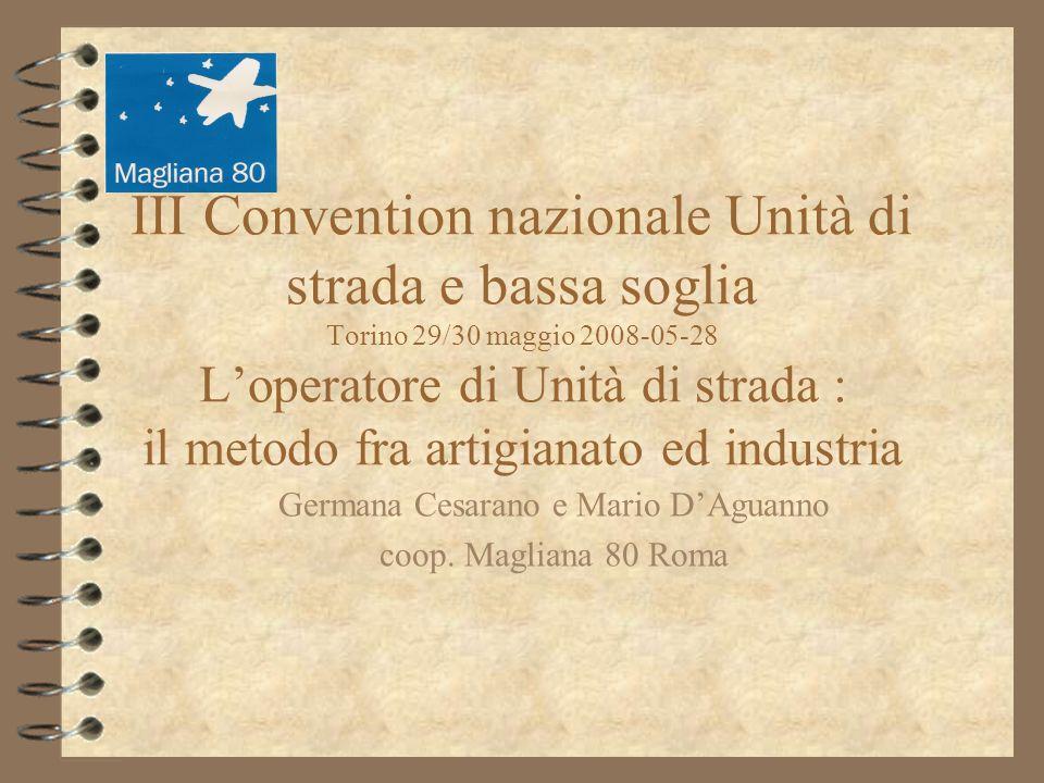 III Convention nazionale Unità di strada e bassa soglia Torino 29/30 maggio 2008-05-28 Loperatore di Unità di strada : il metodo fra artigianato ed in