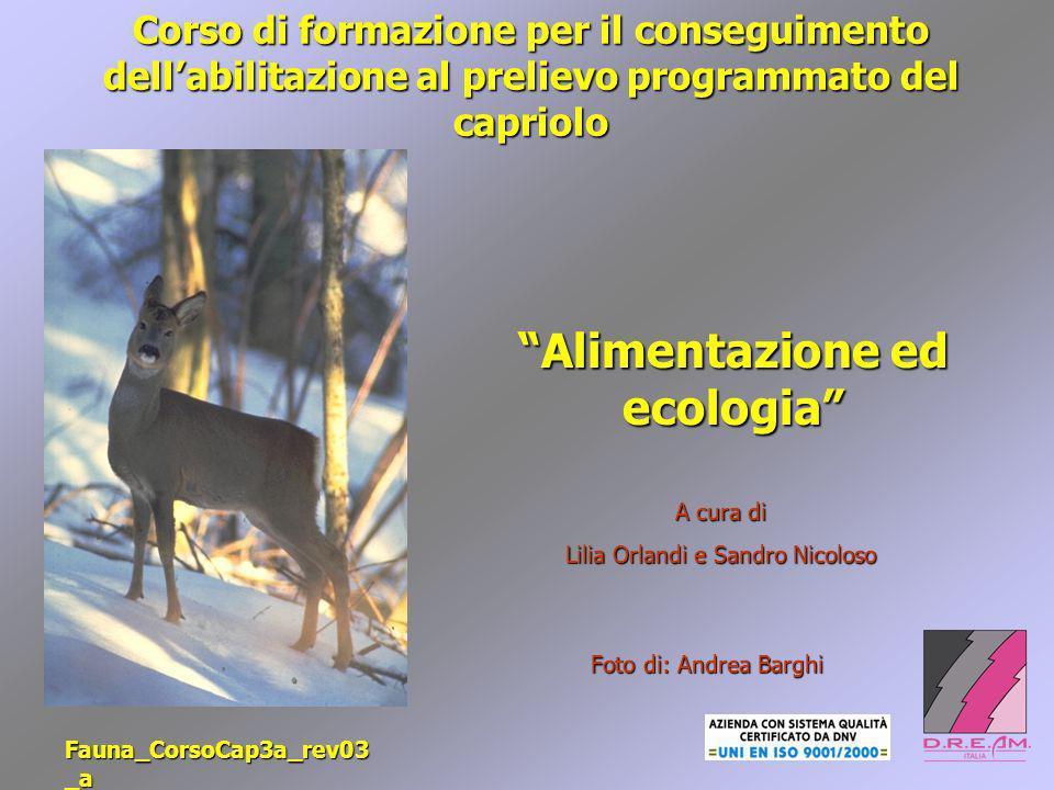 Corso di formazione per il conseguimento dellabilitazione al prelievo programmato del capriolo Alimentazione ed ecologia Foto di: Andrea Barghi A cura