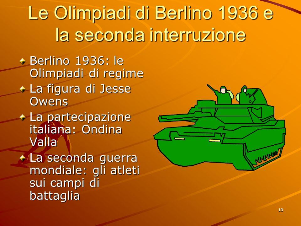10 Le Olimpiadi di Berlino 1936 e la seconda interruzione Berlino 1936: le Olimpiadi di regime La figura di Jesse Owens La partecipazione italiana: On
