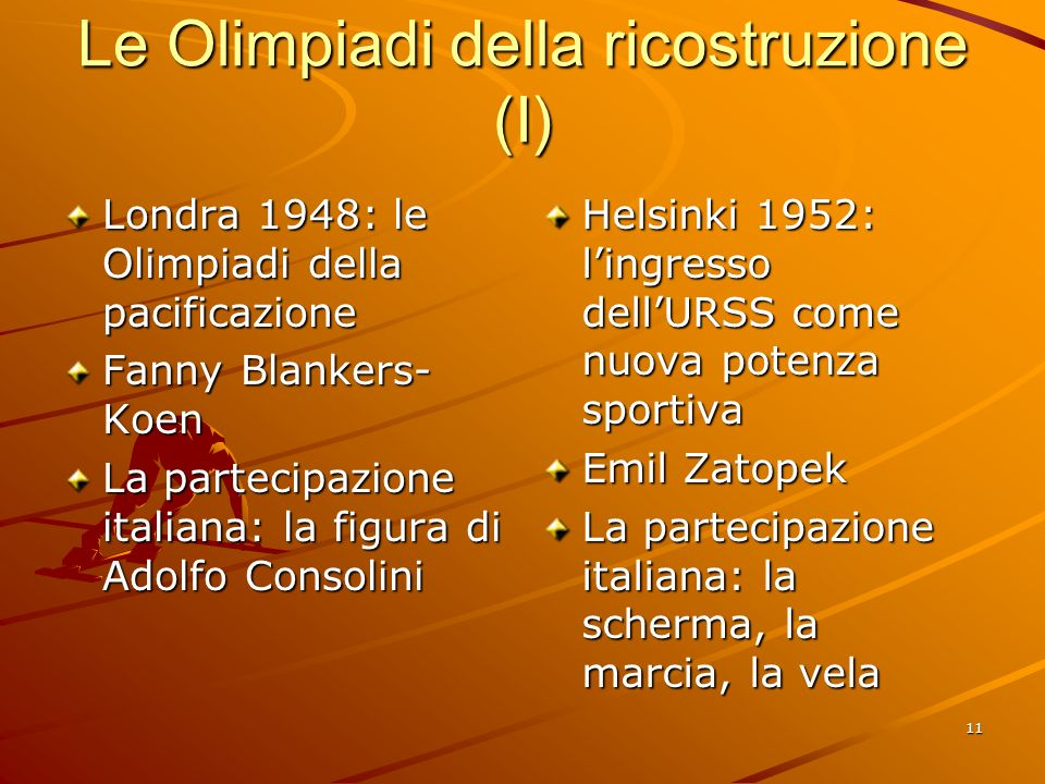 11 Le Olimpiadi della ricostruzione (I) Londra 1948: le Olimpiadi della pacificazione Fanny Blankers- Koen La partecipazione italiana: la figura di Ad