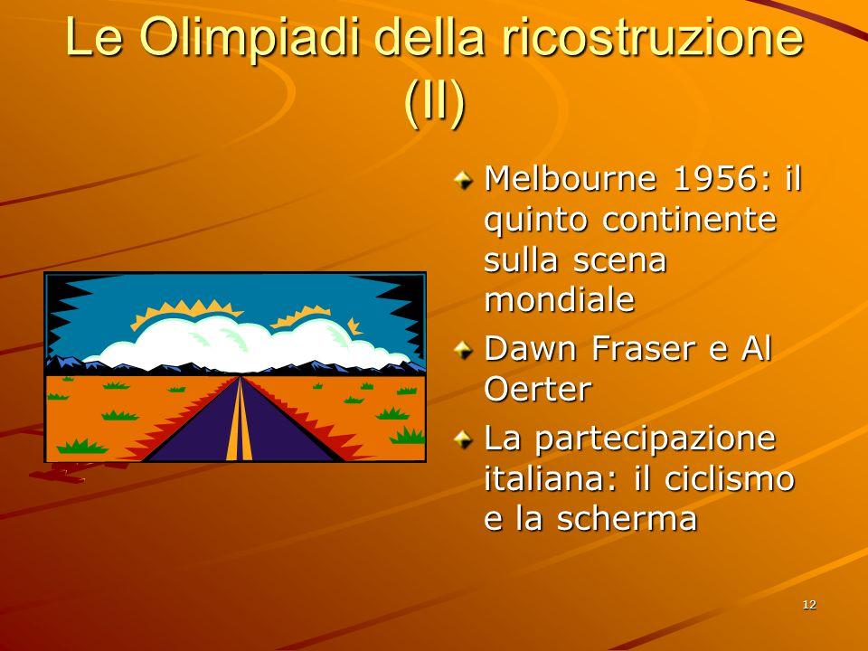 12 Le Olimpiadi della ricostruzione (II) Melbourne 1956: il quinto continente sulla scena mondiale Dawn Fraser e Al Oerter La partecipazione italiana: