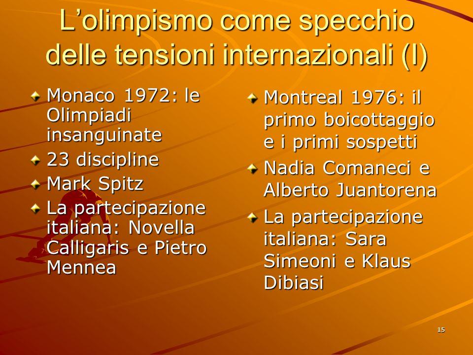 15 Lolimpismo come specchio delle tensioni internazionali (I) Monaco 1972: le Olimpiadi insanguinate 23 discipline Mark Spitz La partecipazione italia