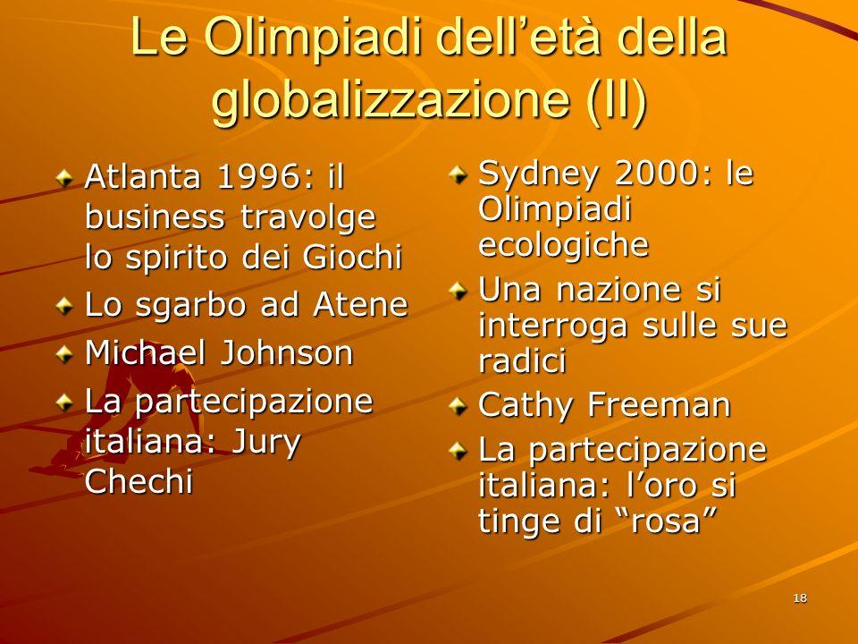 18 Le Olimpiadi delletà della globalizzazione (II) Atlanta 1996: il business travolge lo spirito dei Giochi Lo sgarbo ad Atene Michael Johnson La part