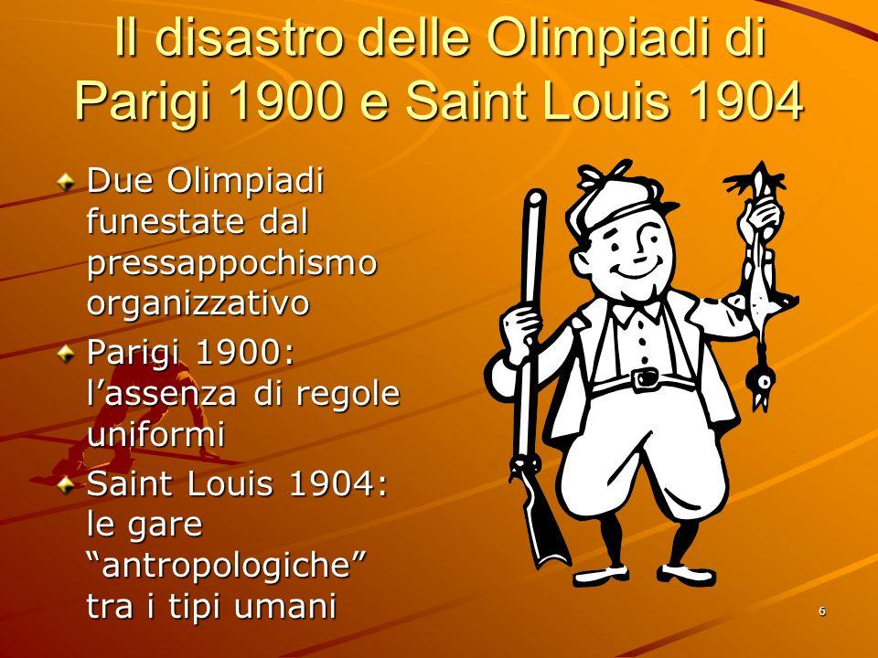 6 Il disastro delle Olimpiadi di Parigi 1900 e Saint Louis 1904 Due Olimpiadi funestate dal pressappochismo organizzativo Parigi 1900: lassenza di reg