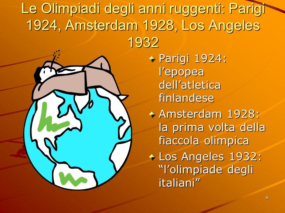 9 Le Olimpiadi degli anni ruggenti: Parigi 1924, Amsterdam 1928, Los Angeles 1932 Parigi 1924: lepopea dellatletica finlandese Amsterdam 1928: la prim