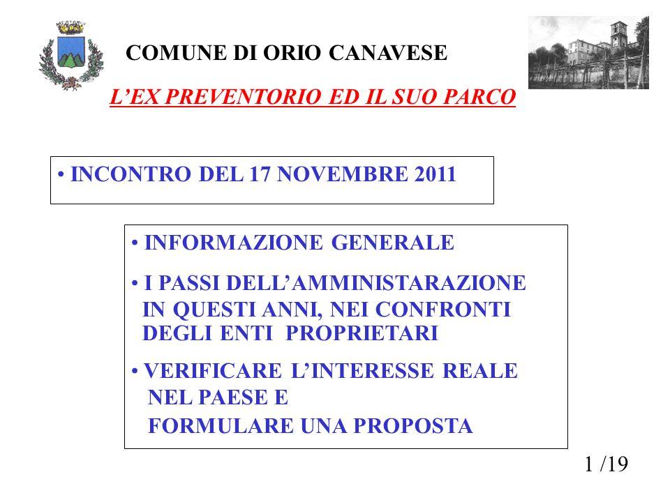 1 /19 COMUNE DI ORIO CANAVESE LEX PREVENTORIO ED IL SUO PARCO INCONTRO DEL 17 NOVEMBRE 2011 INFORMAZIONE GENERALE I PASSI DELLAMMINISTARAZIONE IN QUES