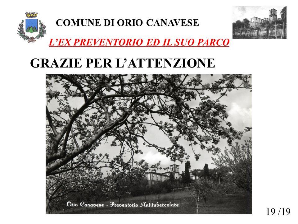 COMUNE DI ORIO CANAVESE LEX PREVENTORIO ED IL SUO PARCO GRAZIE PER LATTENZIONE 19 /19