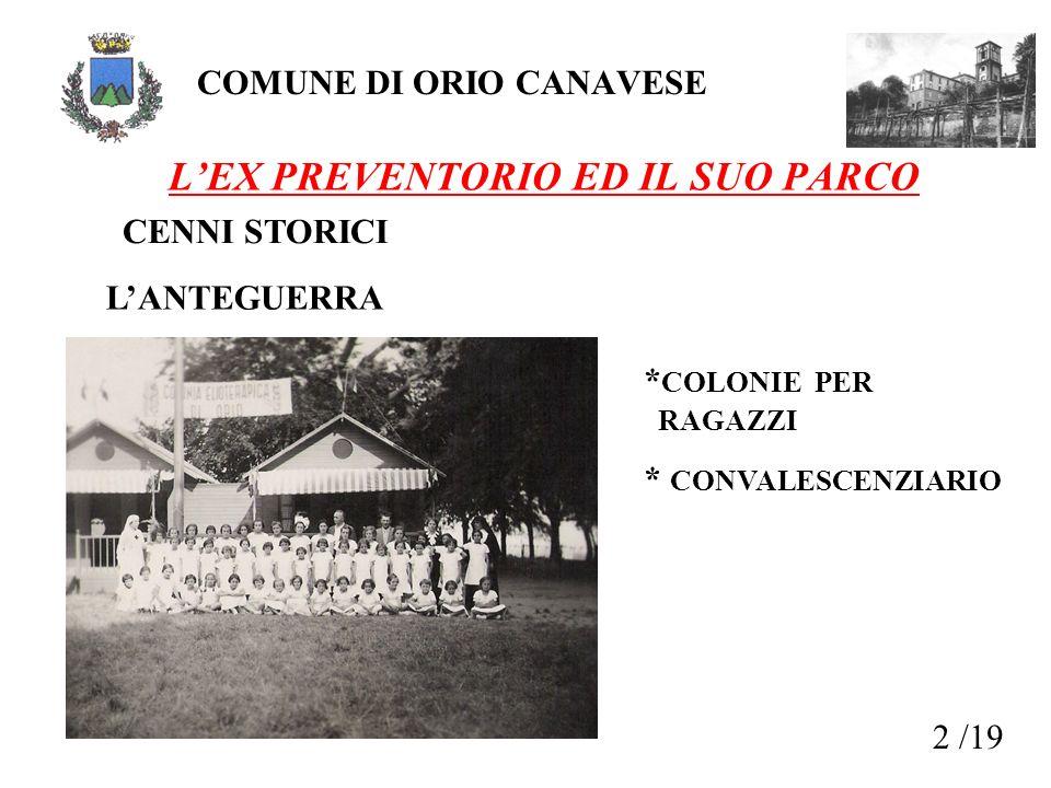 2 /19 COMUNE DI ORIO CANAVESE LEX PREVENTORIO ED IL SUO PARCO CENNI STORICI LANTEGUERRA * COLONIE PER RAGAZZI * CONVALESCENZIARIO