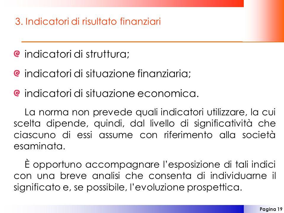Pagina 19 3. Indicatori di risultato finanziari indicatori di struttura; indicatori di situazione finanziaria; indicatori di situazione economica. La