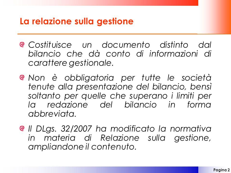 Pagina 2 La relazione sulla gestione Costituisce un documento distinto dal bilancio che dà conto di informazioni di carattere gestionale. Non è obblig
