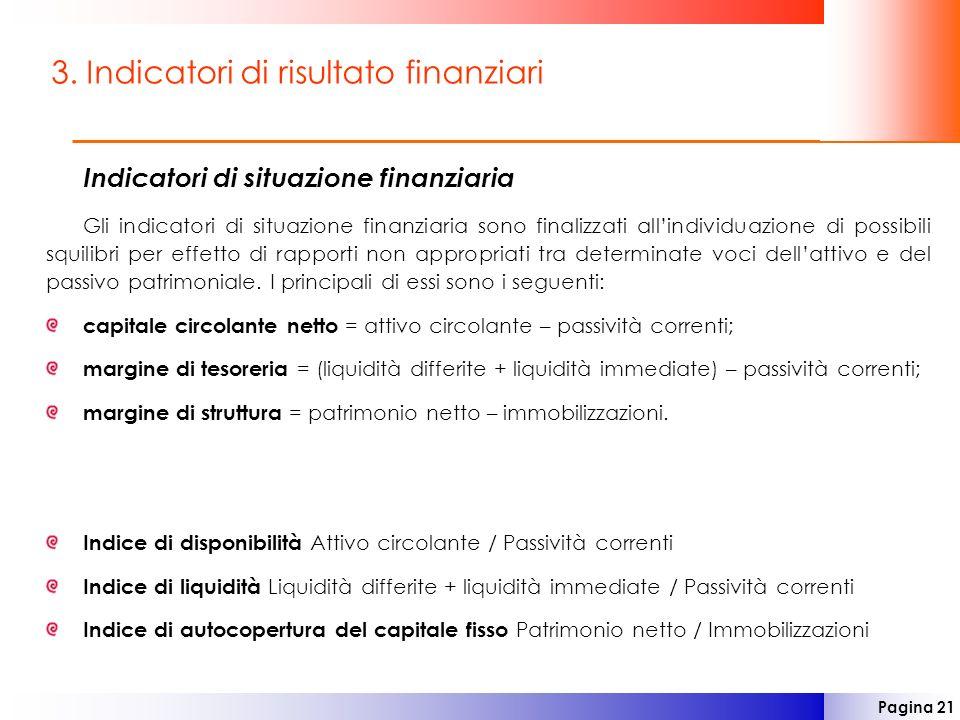 Pagina 21 3. Indicatori di risultato finanziari Indicatori di situazione finanziaria Gli indicatori di situazione finanziaria sono finalizzati allindi