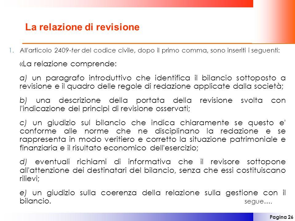 Pagina 26 La relazione di revisione 1.All'articolo 2409-ter del codice civile, dopo il primo comma, sono inseriti i seguenti: «La relazione comprende:
