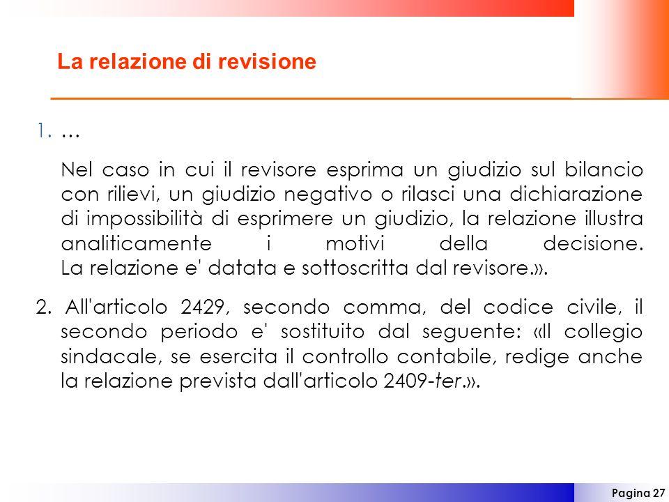 Pagina 27 La relazione di revisione 1.… Nel caso in cui il revisore esprima un giudizio sul bilancio con rilievi, un giudizio negativo o rilasci una d