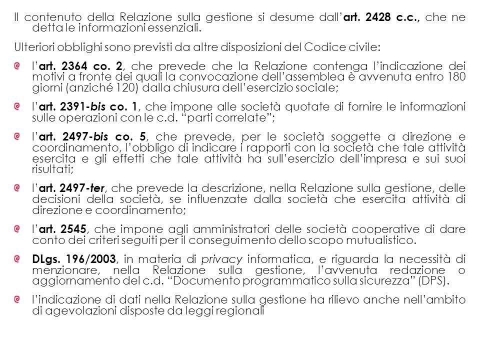 Il contenuto della Relazione sulla gestione si desume dall art. 2428 c.c., che ne detta le informazioni essenziali. Ulteriori obblighi sono previsti d