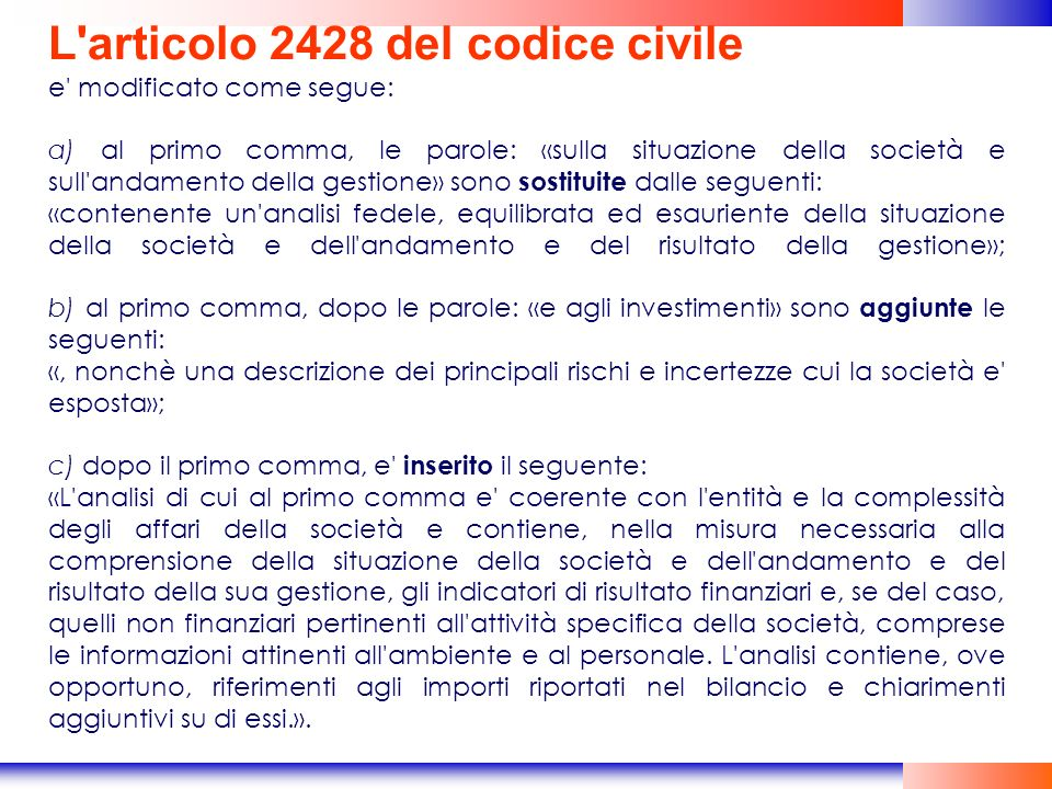 L'articolo 2428 del codice civile e' modificato come segue: a) al primo comma, le parole: «sulla situazione della società e sull'andamento della gesti