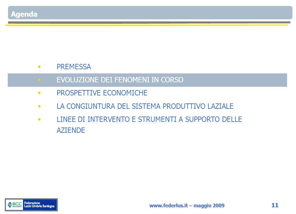 www.federlus.it – maggio 2009 11 Agenda PREMESSA EVOLUZIONE DEI FENOMENI IN CORSO PROSPETTIVE ECONOMICHE LA CONGIUNTURA DEL SISTEMA PRODUTTIVO LAZIALE LINEE DI INTERVENTO E STRUMENTI A SUPPORTO DELLE AZIENDE