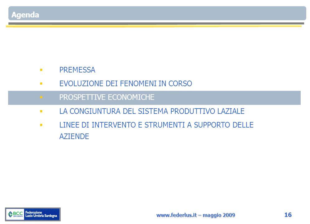 www.federlus.it – maggio 2009 16 Agenda PREMESSA EVOLUZIONE DEI FENOMENI IN CORSO PROSPETTIVE ECONOMICHE LA CONGIUNTURA DEL SISTEMA PRODUTTIVO LAZIALE LINEE DI INTERVENTO E STRUMENTI A SUPPORTO DELLE AZIENDE