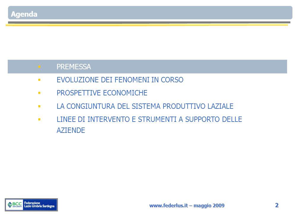 www.federlus.it – maggio 2009 2 Agenda PREMESSA EVOLUZIONE DEI FENOMENI IN CORSO PROSPETTIVE ECONOMICHE LA CONGIUNTURA DEL SISTEMA PRODUTTIVO LAZIALE LINEE DI INTERVENTO E STRUMENTI A SUPPORTO DELLE AZIENDE
