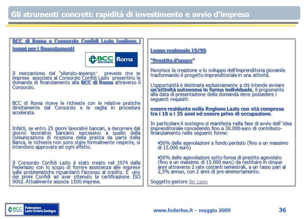 www.federlus.it – maggio 2009 36 Legge regionale 19/99 Prestito donore Favorisce la creazione e lo sviluppo dell imprenditoria giovanile trasformando il progetto imprenditoriale in una attività.