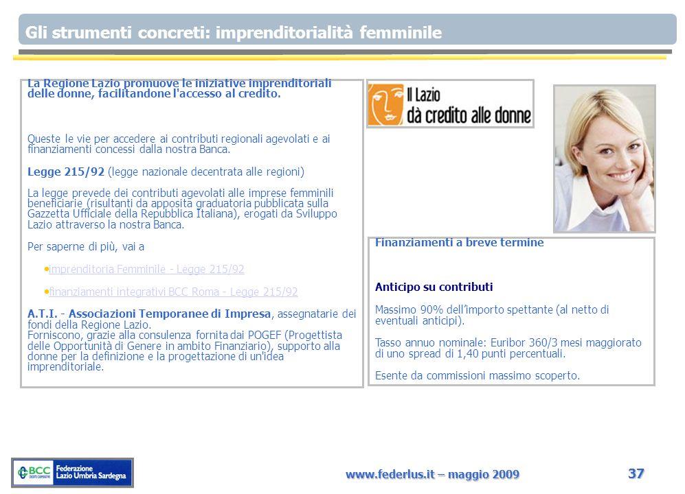 www.federlus.it – maggio 2009 37 Gli strumenti concreti: imprenditorialità femminile La Regione Lazio promuove le iniziative imprenditoriali delle donne, facilitandone l accesso al credito.