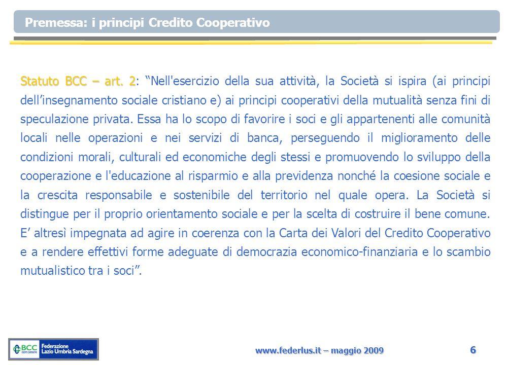 www.federlus.it – maggio 2009 6 Premessa: i principi Credito Cooperativo Statuto BCC – art. 2 Statuto BCC – art. 2: Nell'esercizio della sua attività,