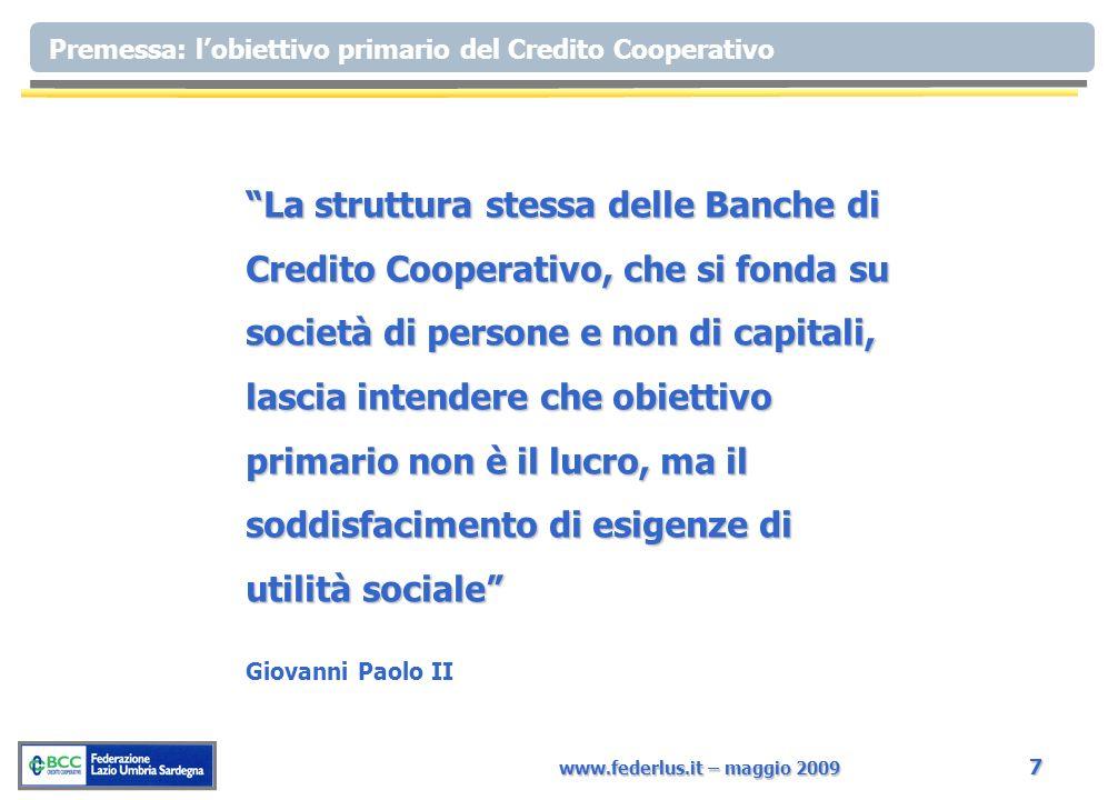www.federlus.it – maggio 2009 7 Premessa: lobiettivo primario del Credito Cooperativo La struttura stessa delle Banche di Credito Cooperativo, che si