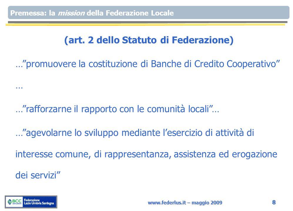 www.federlus.it – maggio 2009 8 Premessa: la mission della Federazione Locale (art. 2 dello Statuto di Federazione) …promuovere la costituzione di Ban