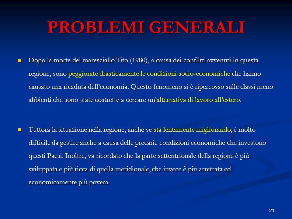 21 PROBLEMI GENERALI Dopo la morte del maresciallo Tito (1980), a causa dei conflitti avvenuti in questa regione, sono peggiorate drasticamente le con