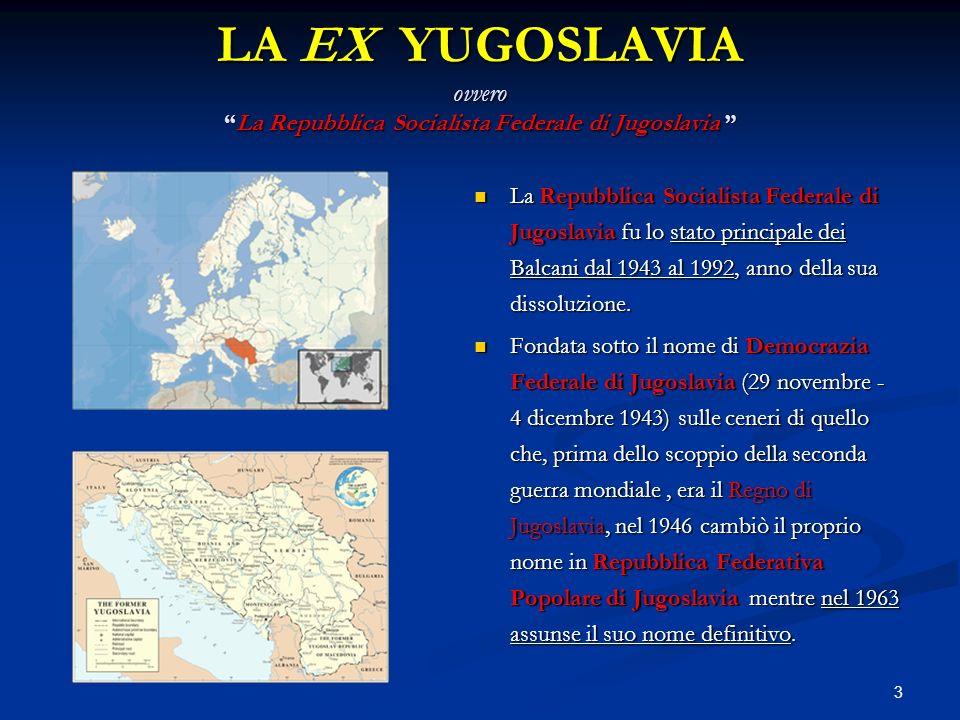 3 LA EX YUGOSLAVIA ovveroLa Repubblica Socialista Federale di Jugoslavia LA EX YUGOSLAVIA ovveroLa Repubblica Socialista Federale di Jugoslavia La Rep