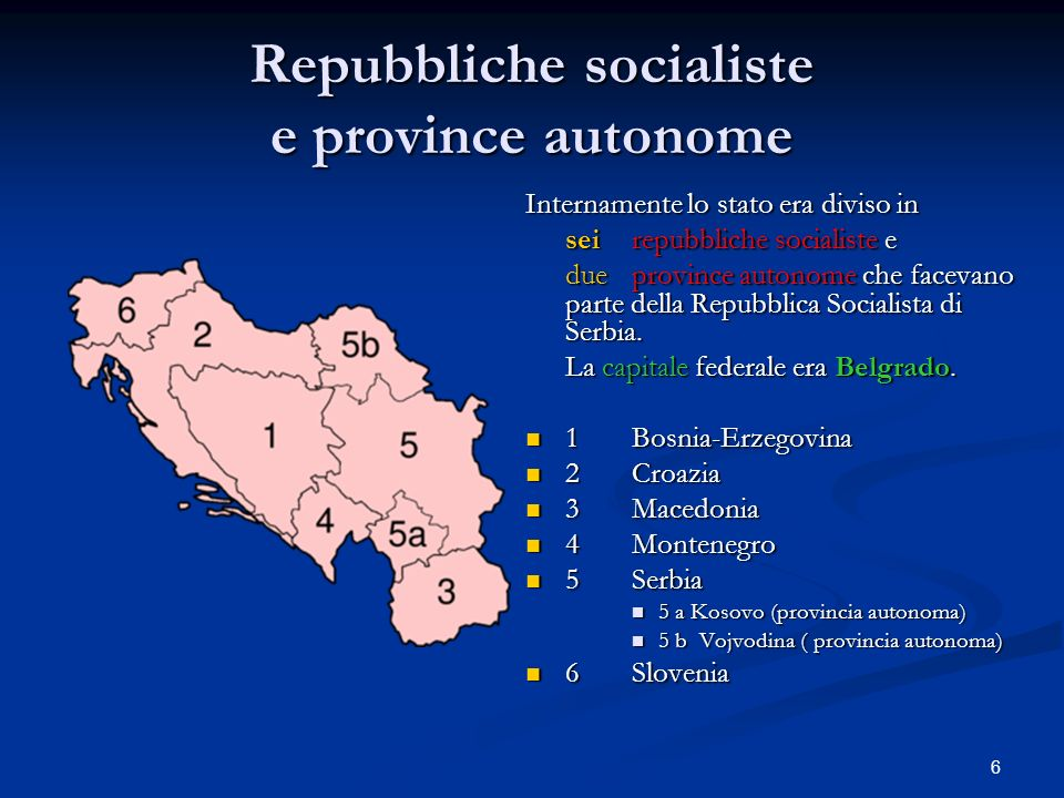 6 Repubbliche socialiste e province autonome Internamente lo stato era diviso in sei repubbliche socialiste e due province autonome che facevano parte