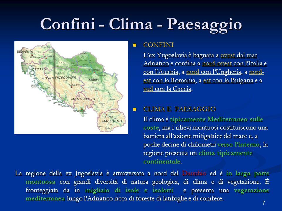 7 Confini - Clima - Paesaggio CONFINI Lex Yugoslavia è bagnata a ovest dal mar Adriatico e confina a nord-ovest con lItalia e con lAustria, a nord con