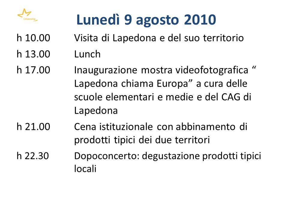 Lunedì 9 agosto 2010 h 10.00 Visita di Lapedona e del suo territorio h 13.00Lunch h 17.00 Inaugurazione mostra videofotografica Lapedona chiama Europa