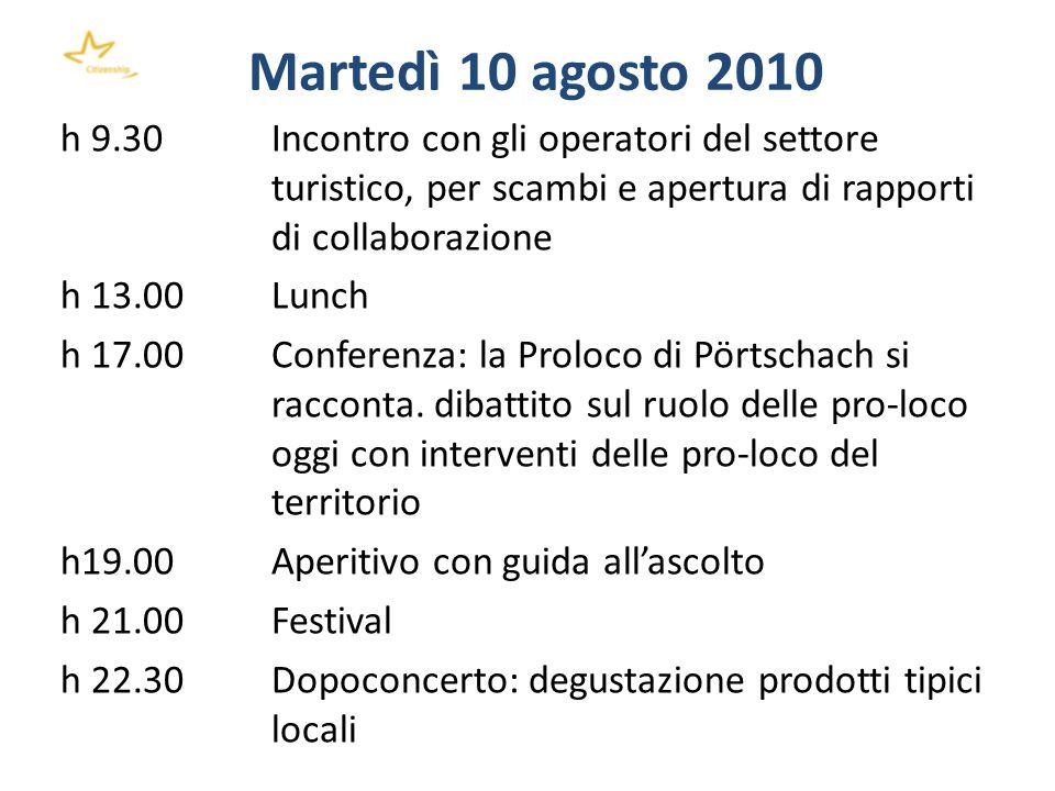 Martedì 10 agosto 2010 h 9.30 Incontro con gli operatori del settore turistico, per scambi e apertura di rapporti di collaborazione h 13.00 Lunch h 17