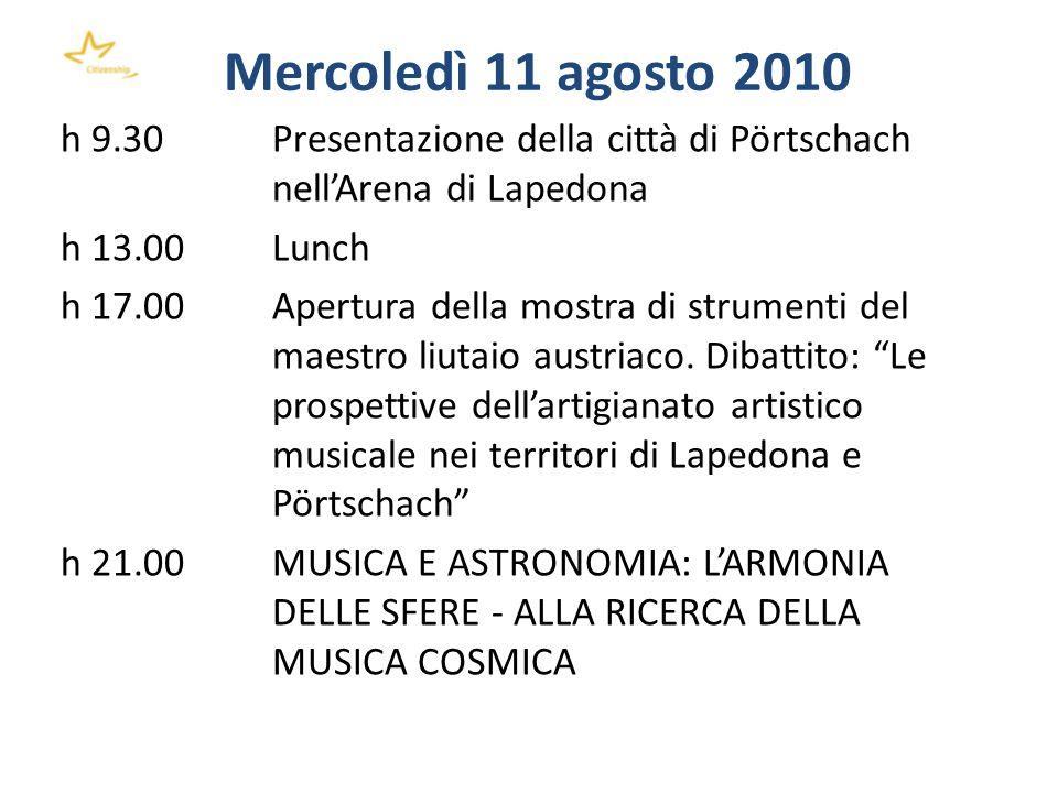Mercoledì 11 agosto 2010 h 9.30 Presentazione della città di Pörtschach nellArena di Lapedona h 13.00 Lunch h 17.00 Apertura della mostra di strumenti