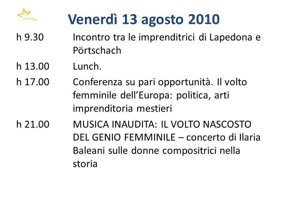 Venerdì 13 agosto 2010 h 9.30 Incontro tra le imprenditrici di Lapedona e Pörtschach h 13.00Lunch. h 17.00 Conferenza su pari opportunità. Il volto fe