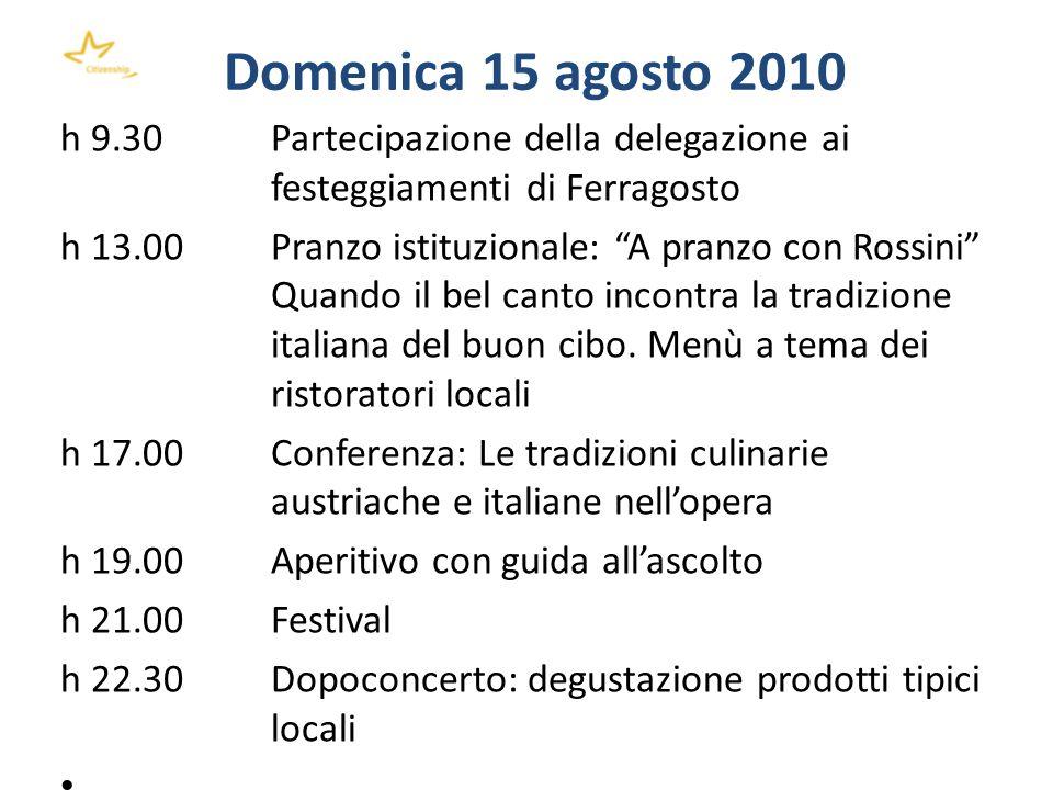 Domenica 15 agosto 2010 h 9.30 Partecipazione della delegazione ai festeggiamenti di Ferragosto h 13.00 Pranzo istituzionale: A pranzo con Rossini Qua