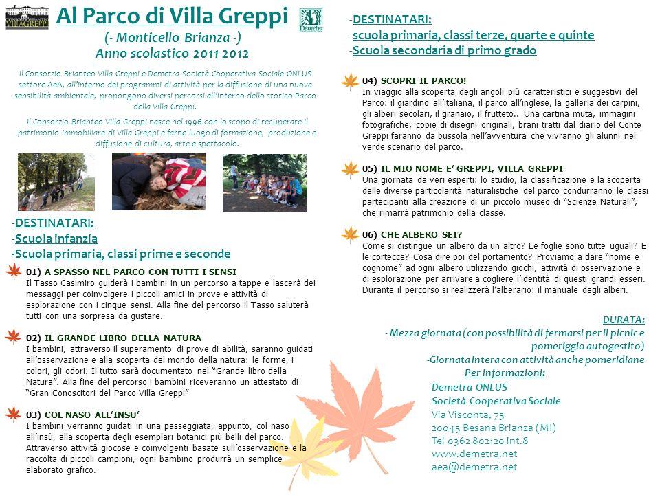 Al Parco di Villa Greppi (- Monticello Brianza -) Anno scolastico 2011 2012 01) A SPASSO NEL PARCO CON TUTTI I SENSI Il Tasso Casimiro guiderà i bambi