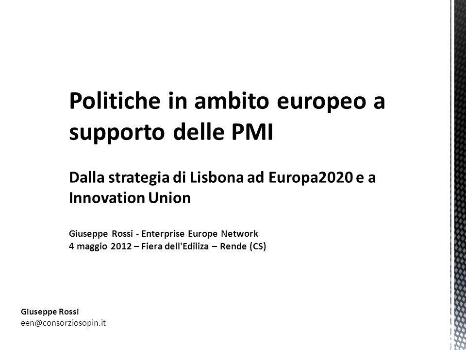 Politiche in ambito europeo a supporto delle PMI Dalla strategia di Lisbona ad Europa2020 e a Innovation Union Giuseppe Rossi - Enterprise Europe Netw