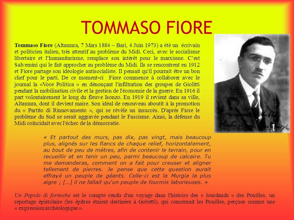 TOMMASO FIORE Tommaso Fiore (Altamura, 7 Mars 1884 – Bari, 4 Juin 1973) a été un écrivain et politicien italien, très attentif au problème du Midi. Ce