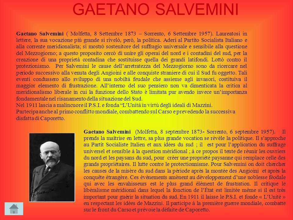 GAETANO SALVEMINI Gaetano Salvemini ( Molfetta, 8 Settembre 1873 – Sorrento, 6 Settembre 1957). Laureatosi in lettere, la sua vocazione più grande si