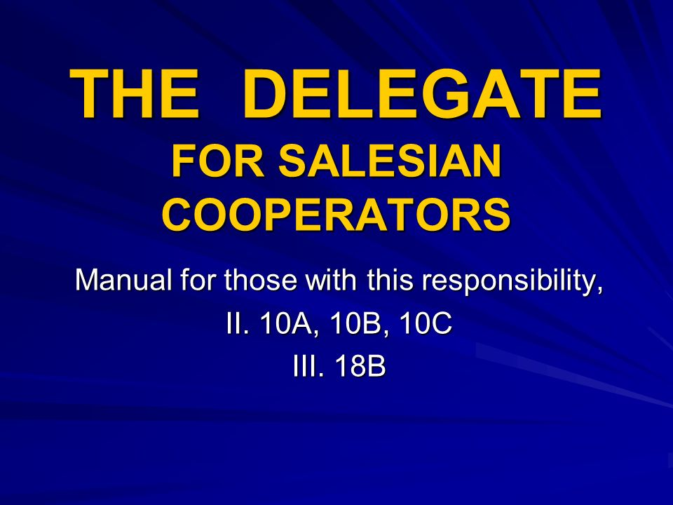 The delegate is: The delegate is a spiritual animator responsible above all for Salesian apostolic formation.