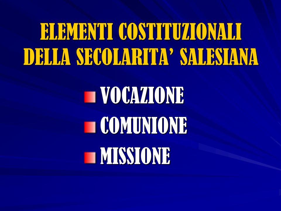 VOCAZIONECOMUNIONEMISSIONE ELEMENTI COSTITUZIONALI DELLA SECOLARITA SALESIANA
