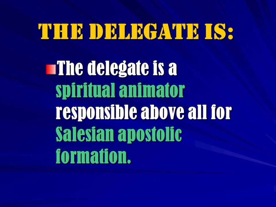 Il delegato/-A deve essere : Formed for the purposes required Faithful to the Church Able to foster the spiritual and apostolic life of the SCs A wise guide who knows how to assist and support Open to dialogue A convinced promoter of the lay apostolate