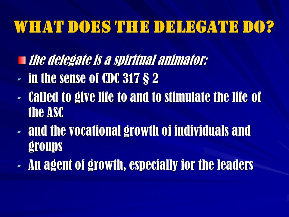 The Delegate is a FORMATOR apostolic Salesian or FMA expert teacher in matters of: - the spirit - the spirit - prayer - prayer - apostolate - apostolate human, Christian, ecclesial and Salesian formation