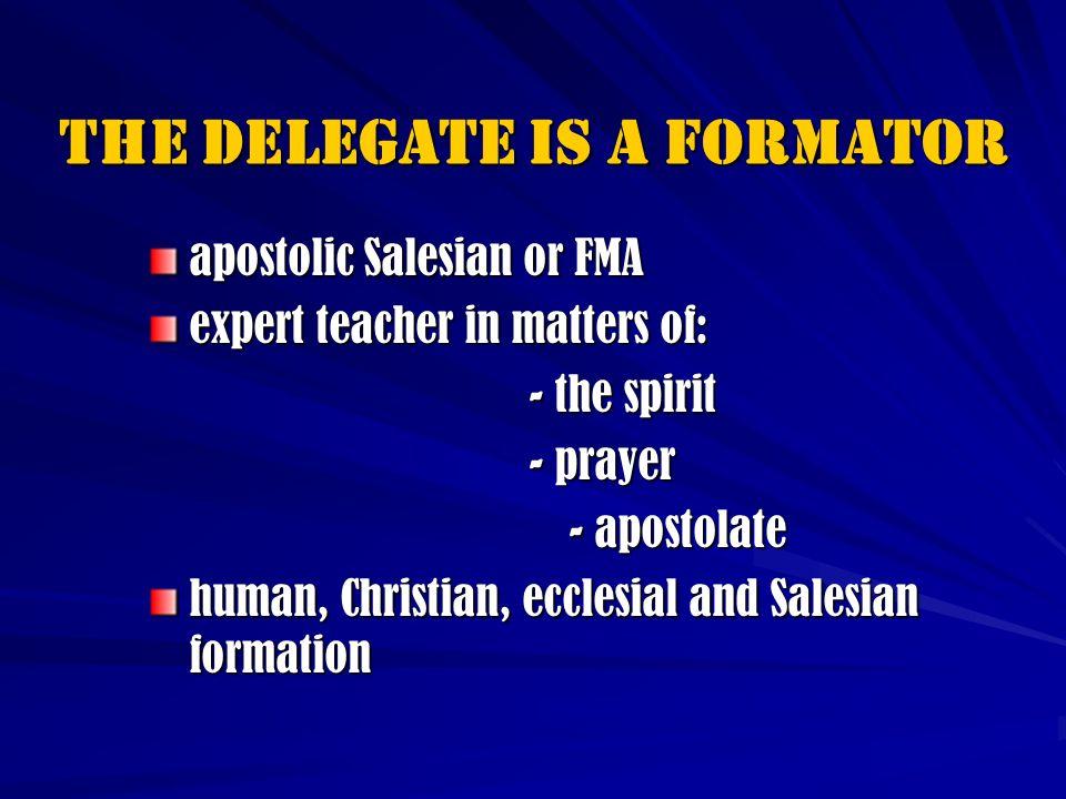 Il Delegato/-A è un formatore/-TRICE La sua presenza deve assicurare - la salesianità - la salesianità - limpegno apostolico di ciascun cooperatore e dellAssociazione - limpegno apostolico di ciascun cooperatore e dellAssociazione * nei momenti formali * nei momenti formali * nel clima di fraternità * nel clima di fraternità