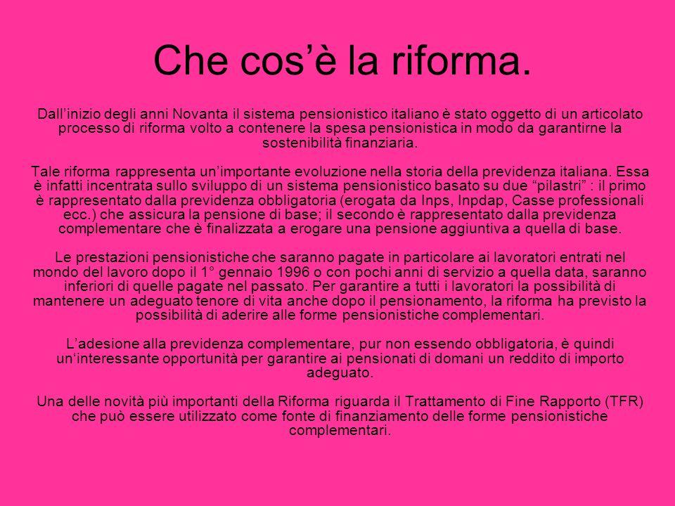 Che cosè la riforma. Dallinizio degli anni Novanta il sistema pensionistico italiano è stato oggetto di un articolato processo di riforma volto a cont
